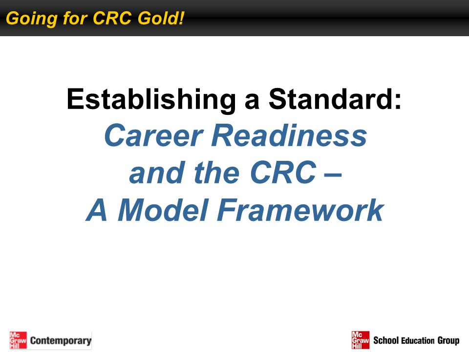 Going for CRC Gold! Establishing a Standard: Career Readiness and the CRC – A Model Framework