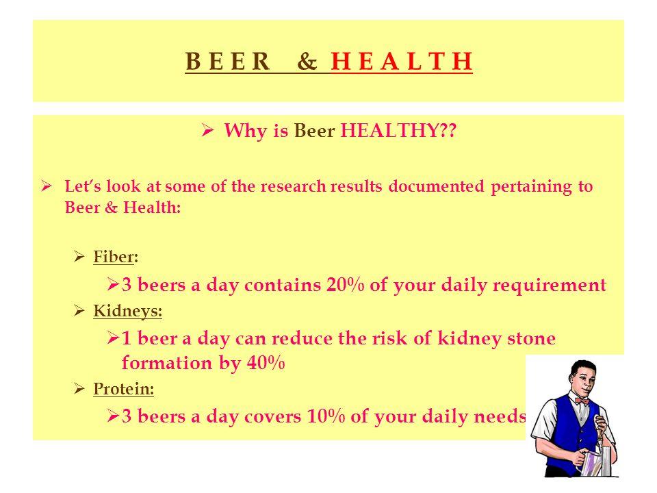 B E E R & H E A L T H Why is Beer HEALTHY