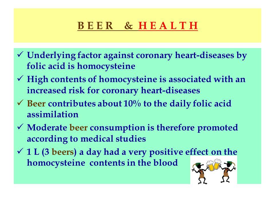 B E E R & H E A L T H Underlying factor against coronary heart-diseases by folic acid is homocysteine.
