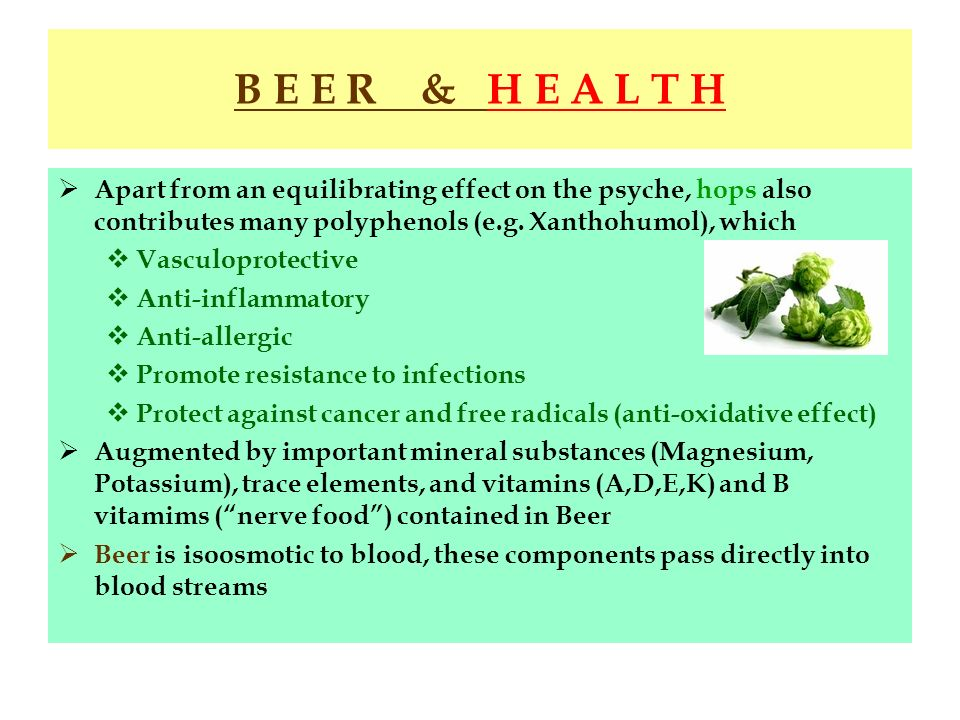 B E E R & H E A L T H Apart from an equilibrating effect on the psyche, hops also contributes many polyphenols (e.g. Xanthohumol), which.