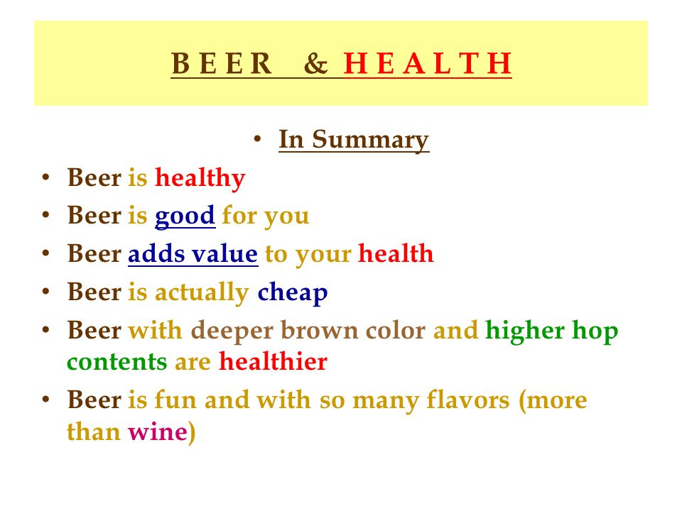 B E E R & H E A L T H In Summary Beer is healthy Beer is good for you
