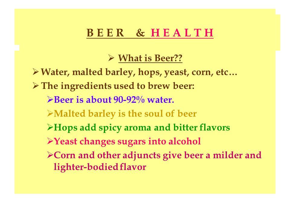 Beer & Health B E E R & H E A L T H What is Beer