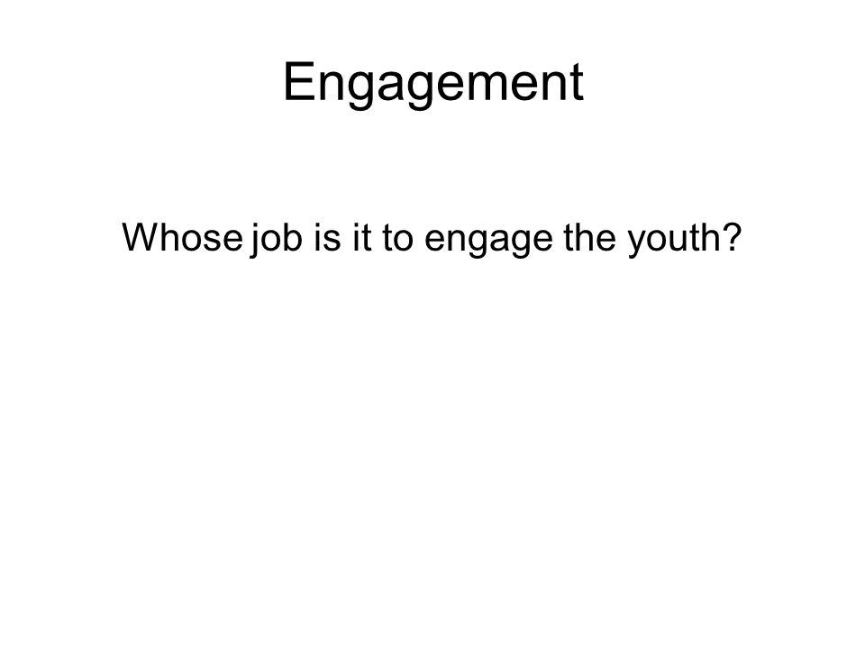 Whose job is it to engage the youth