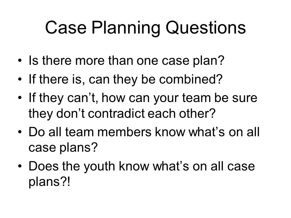 Case Planning Questions