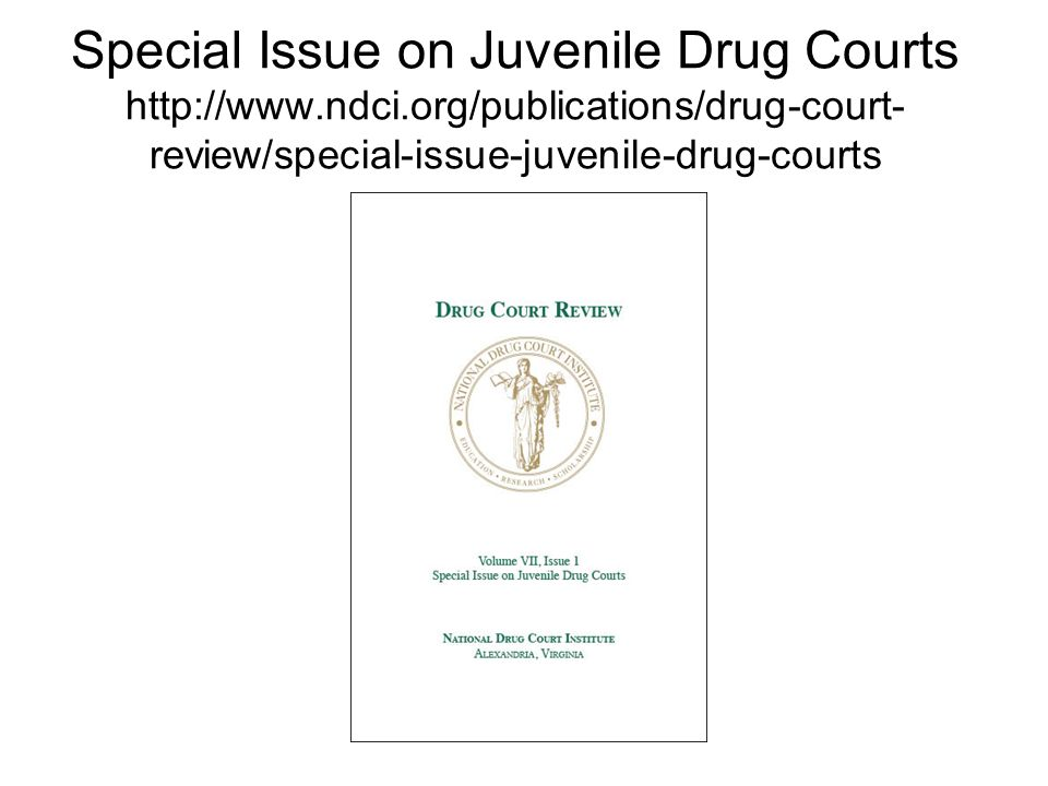 Special Issue on Juvenile Drug Courts http://www. ndci