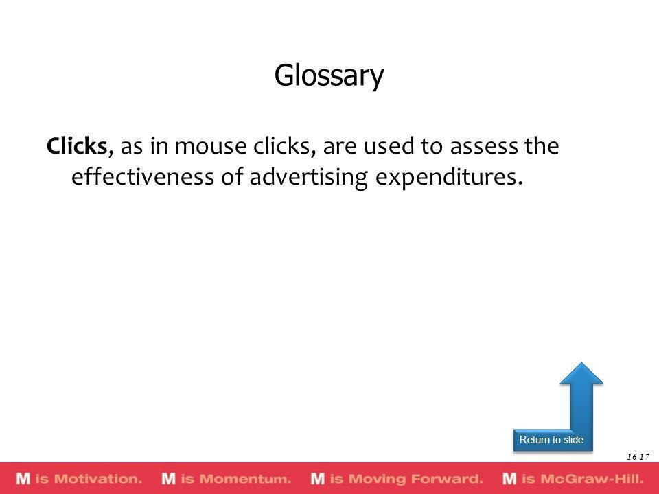 GlossaryClicks, as in mouse clicks, are used to assess the effectiveness of advertising expenditures.
