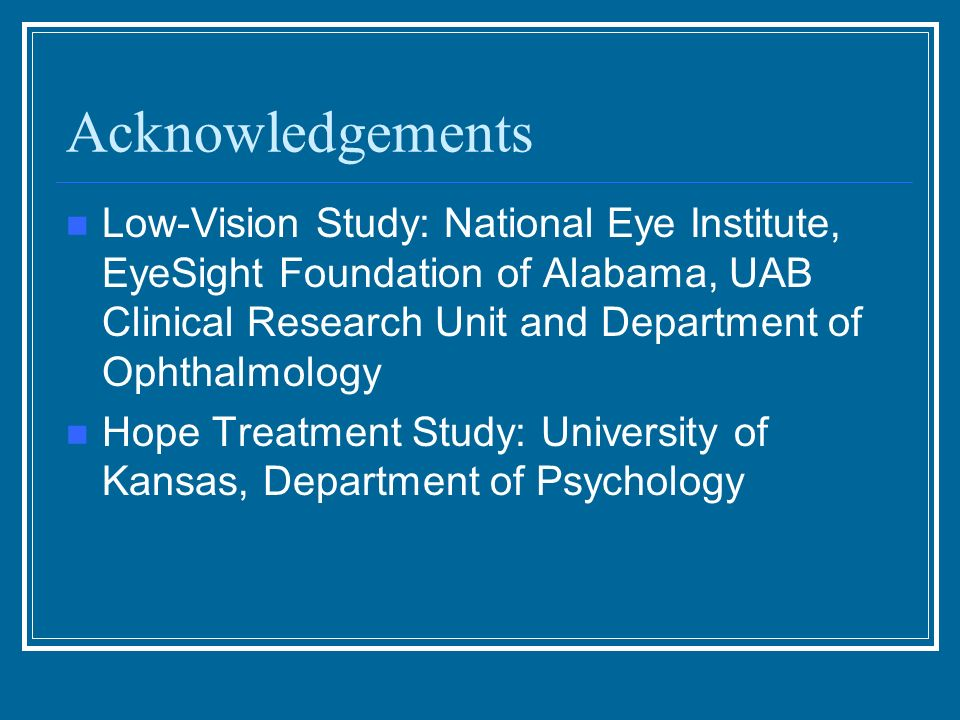 Acknowledgements Low-Vision Study: National Eye Institute, EyeSight Foundation of Alabama, UAB Clinical Research Unit and Department of Ophthalmology.