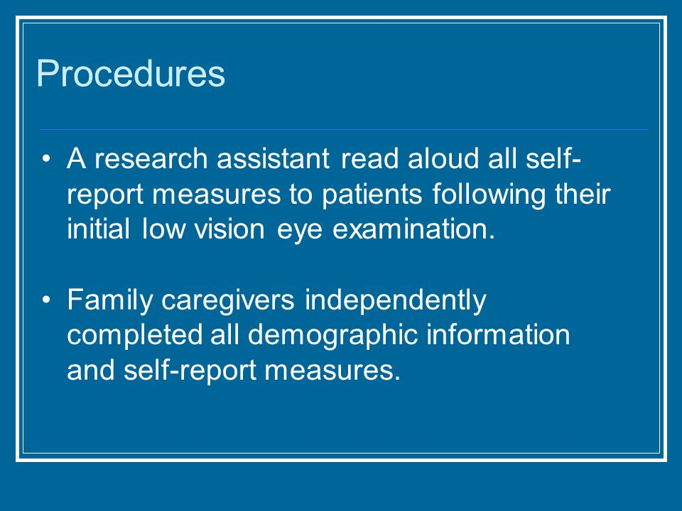 Procedures A research assistant read aloud all self-report measures to patients following their initial low vision eye examination.