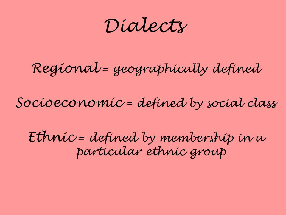 Dialects Regional = geographically defined