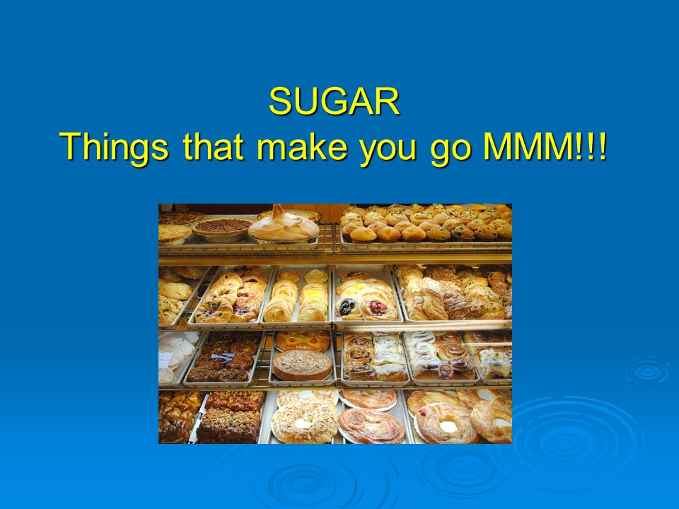 SUGAR Things that make you go MMM!!!