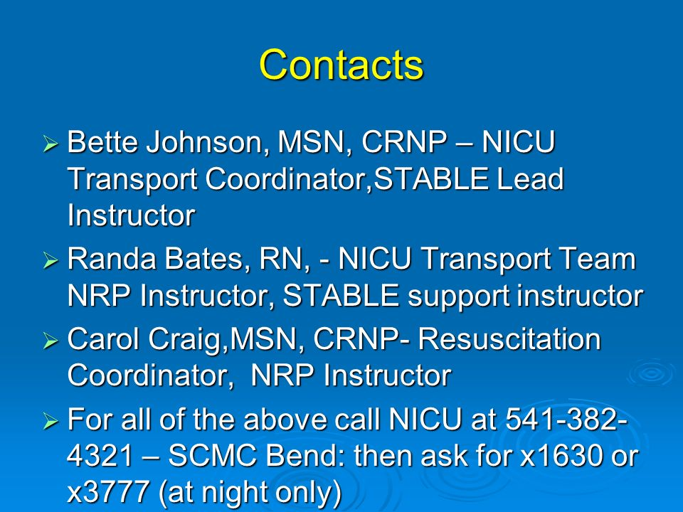 Contacts Bette Johnson, MSN, CRNP – NICU Transport Coordinator,STABLE Lead Instructor.