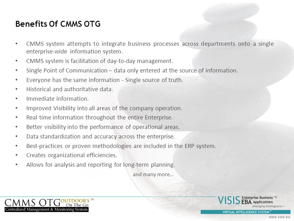 Benefits Of CMMS OTG CMMS system attempts to integrate business processes across departments onto a single enterprise-wide information system.