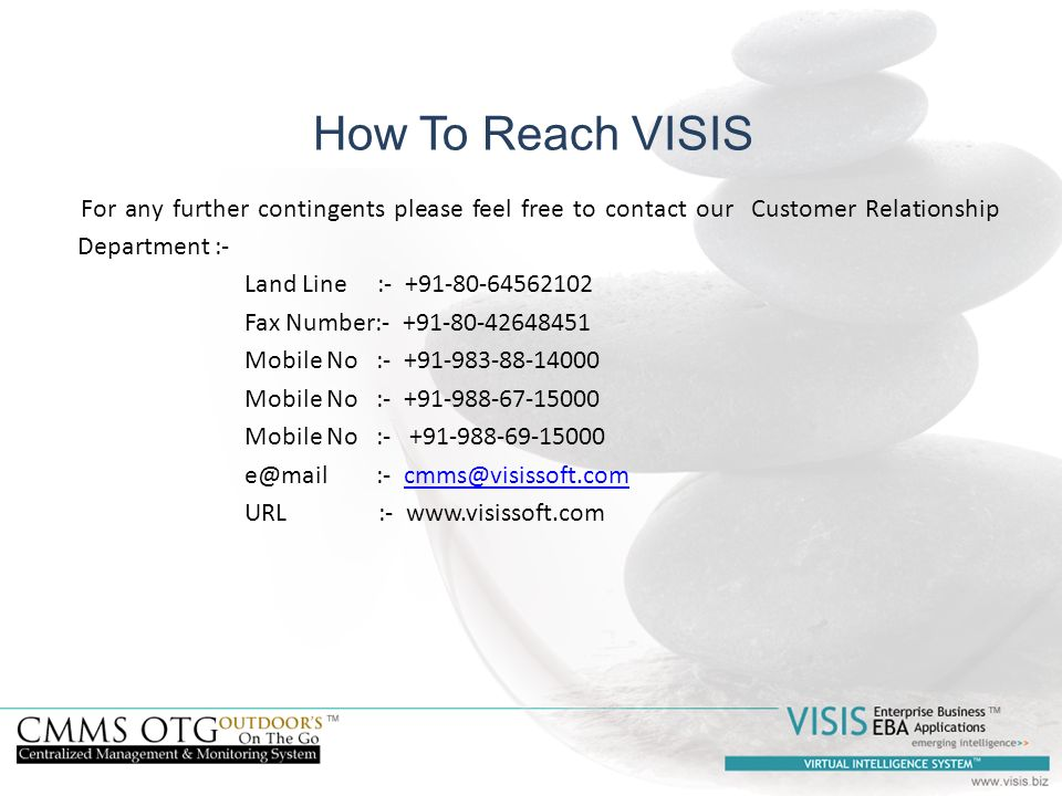How To Reach VISIS For any further contingents please feel free to contact our Customer Relationship Department :-