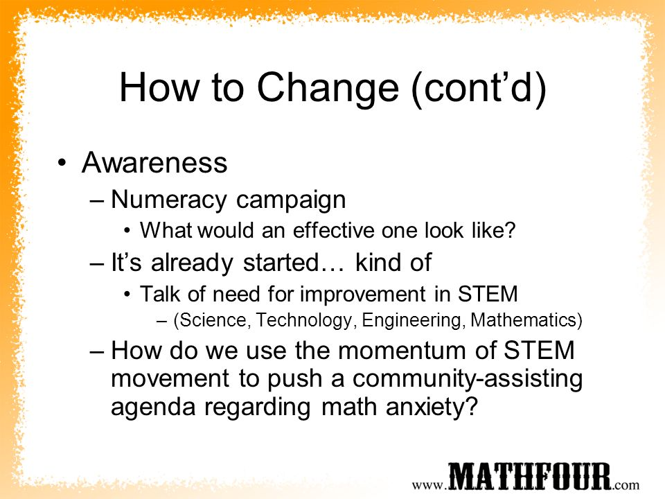 How to Change (cont'd) Awareness Numeracy campaign