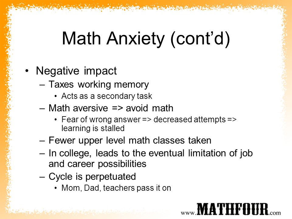 Math Anxiety (cont'd) Negative impact Taxes working memory