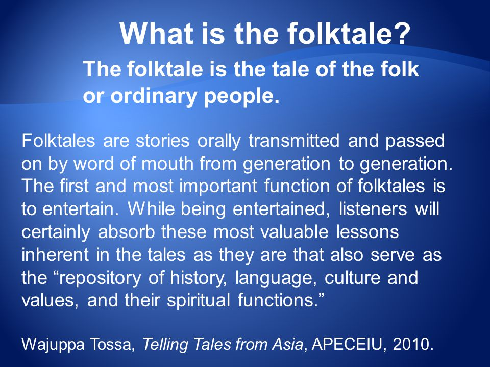 What is the folktale The folktale is the tale of the folk or ordinary people.