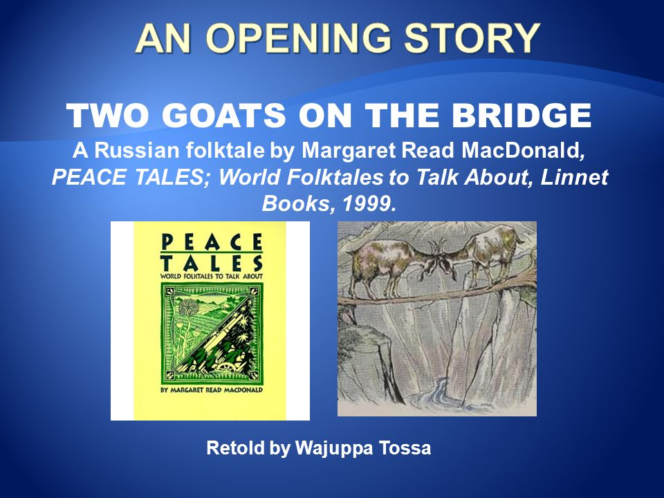 AN OPENING STORY TWO GOATS ON THE BRIDGE