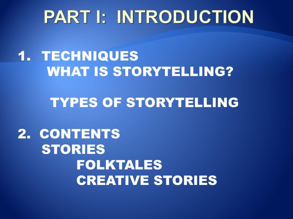 PART I: INTRODUCTION TECHNIQUES WHAT IS STORYTELLING