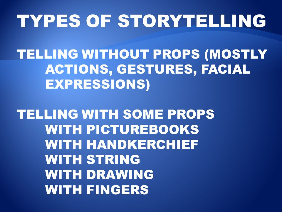 TYPES OF STORYTELLING TELLING WITHOUT PROPS (MOSTLY