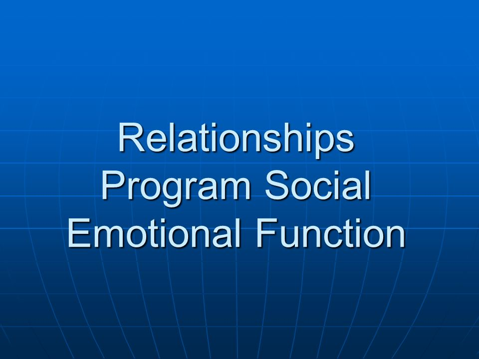 Relationships Program Social Emotional Function