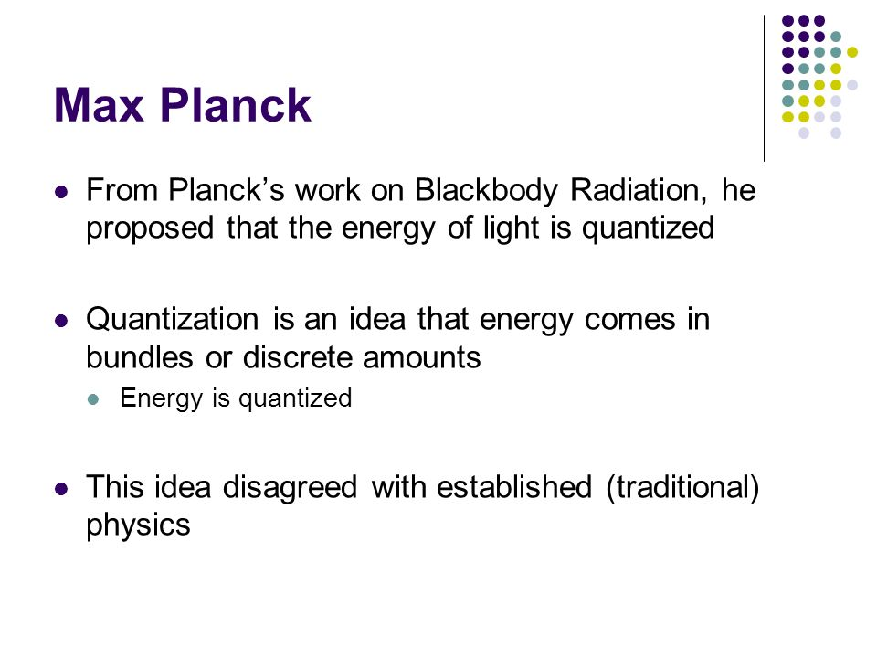 Max Planck From Planck's work on Blackbody Radiation, he proposed that the energy of light is quantized.