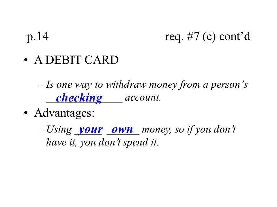 p.14 req. #7 (c) cont'd A DEBIT CARD checking Advantages: your own