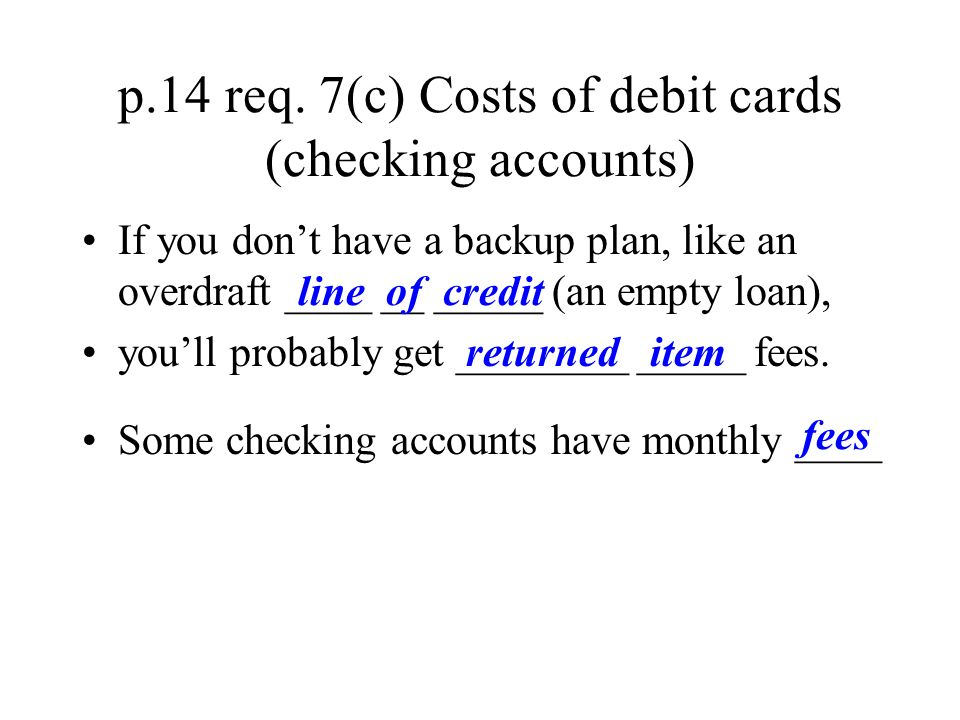 p.14 req. 7(c) Costs of debit cards (checking accounts)