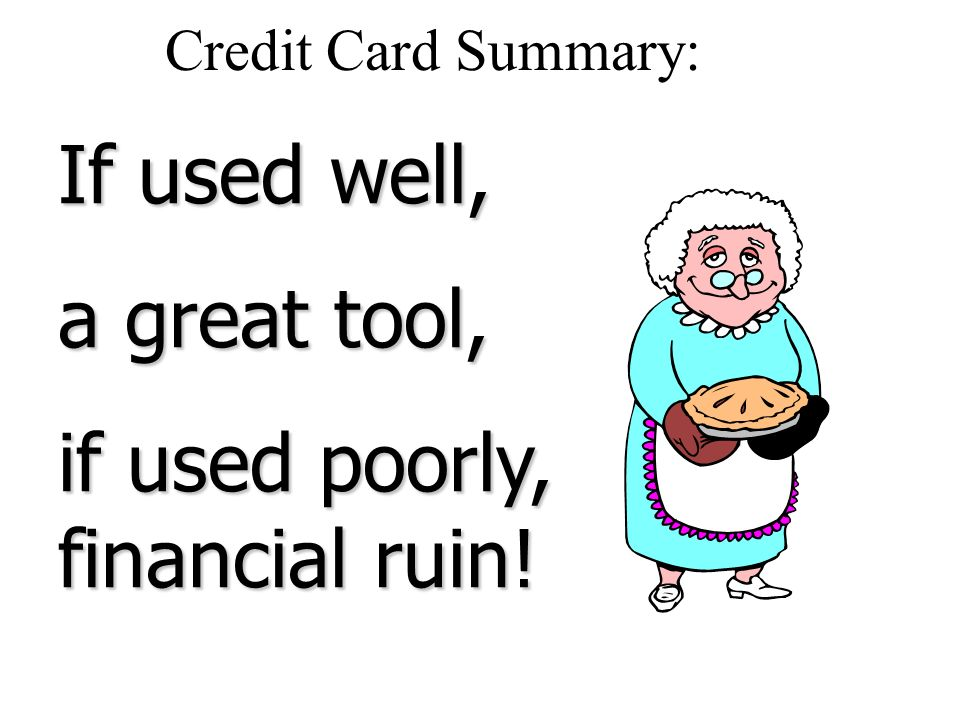 if used poorly, financial ruin!
