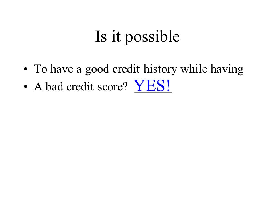 Is it possible YES! To have a good credit history while having