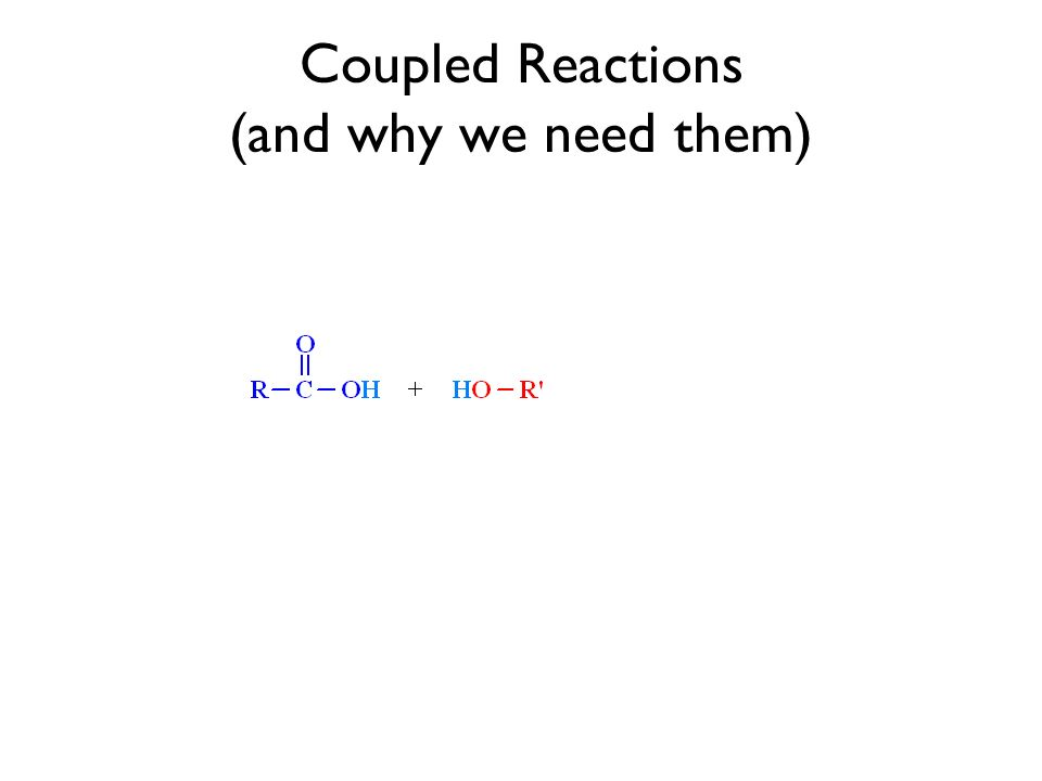 Coupled Reactions (and why we need them)