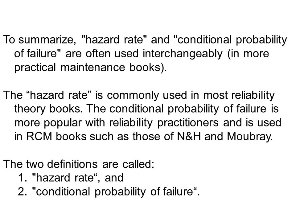 To summarize, hazard rate and conditional probability of failure are often used interchangeably (in more practical maintenance books).