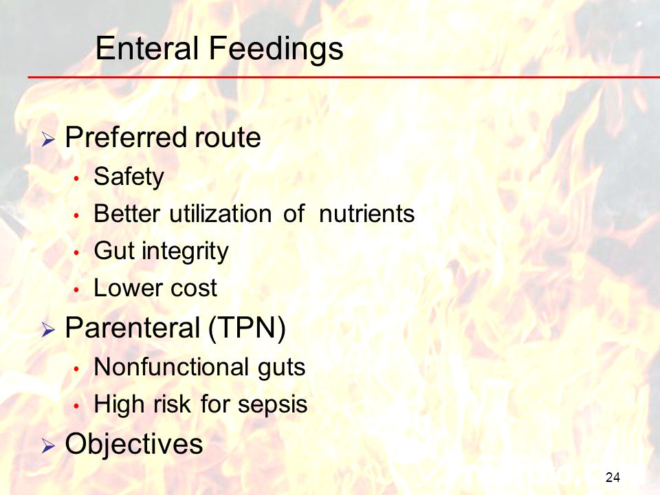 Enteral Feedings Preferred route Parenteral (TPN) Objectives Safety
