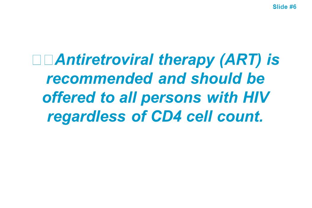 Antiretroviral therapy (ART) is recommended and should be offered to all persons with HIV regardless of CD4 cell count.