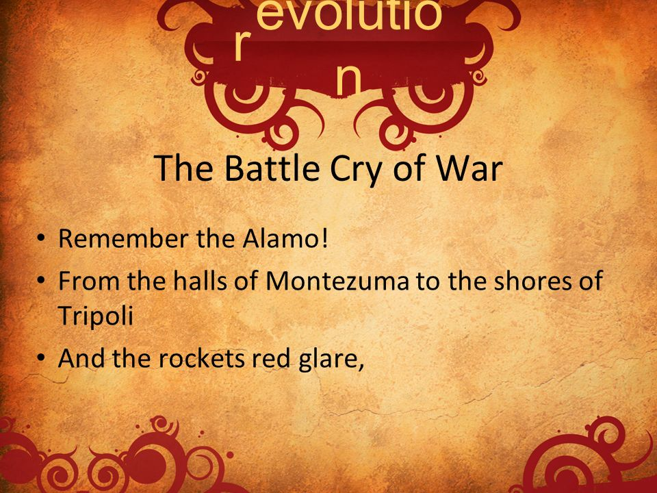 evolution r The Battle Cry of War Remember the Alamo!