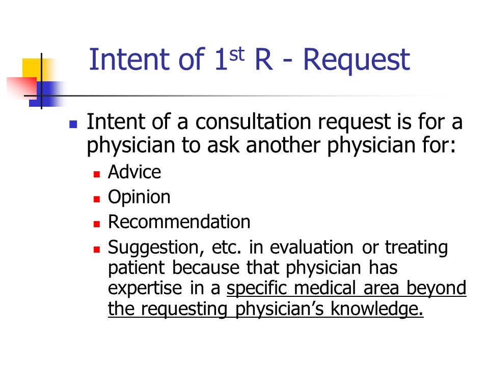 Intent of 1st R - RequestIntent of a consultation request is for a physician to ask another physician for: