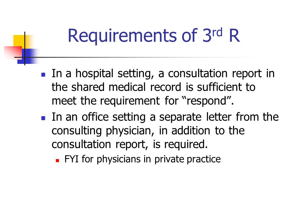 Requirements of 3rd R In a hospital setting, a consultation report in the shared medical record is sufficient to meet the requirement for respond .
