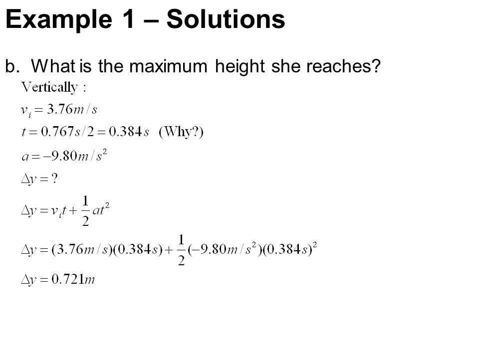 Example 1 – Solutions b. What is the maximum height she reaches