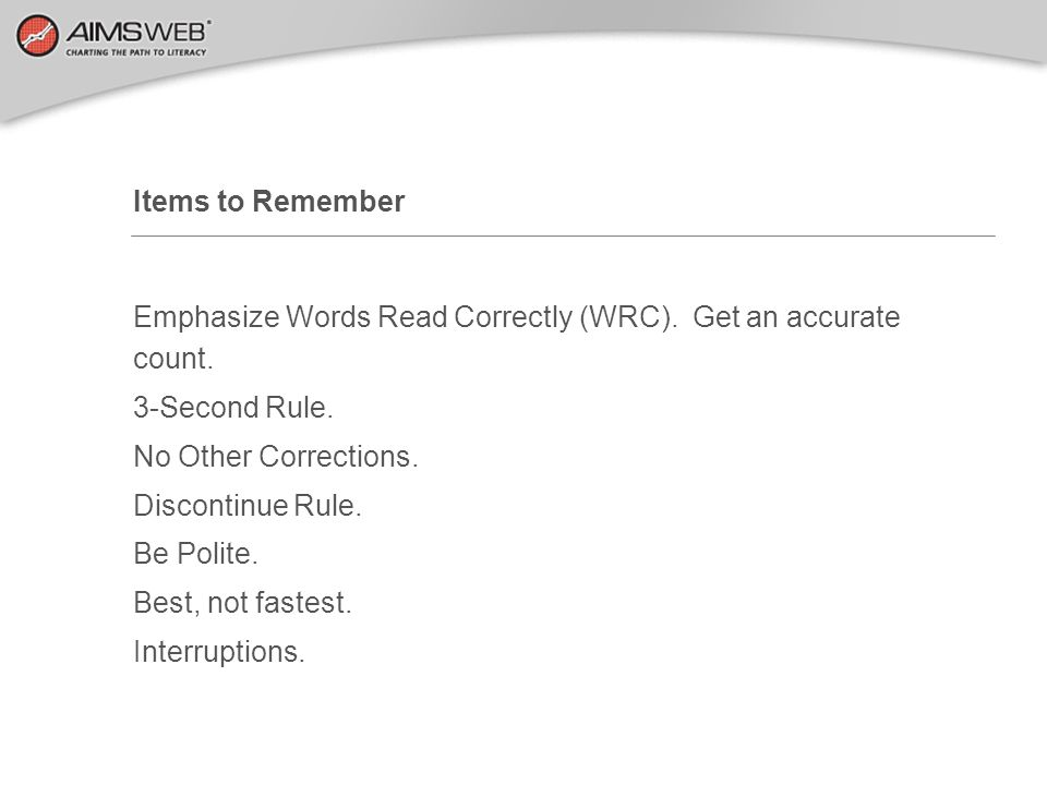 Items to Remember Emphasize Words Read Correctly (WRC). Get an accurate count. 3-Second Rule. No Other Corrections.