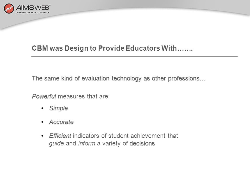 CBM was Design to Provide Educators With…….