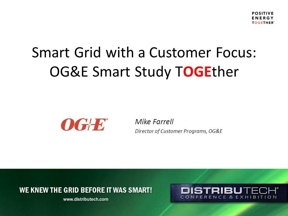 Smart Grid with a Customer Focus: OG&E Smart Study TOGEther