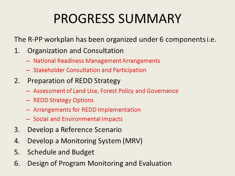 PROGRESS SUMMARY The R-PP workplan has been organized under 6 components i.e. Organization and Consultation.