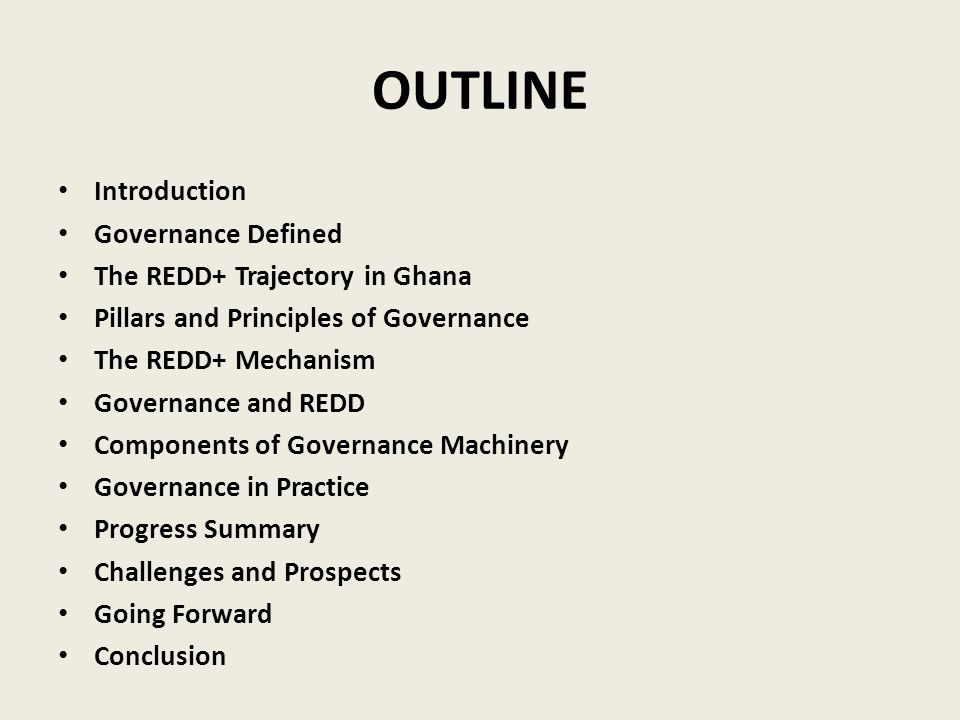 OUTLINE Introduction Governance Defined The REDD+ Trajectory in Ghana