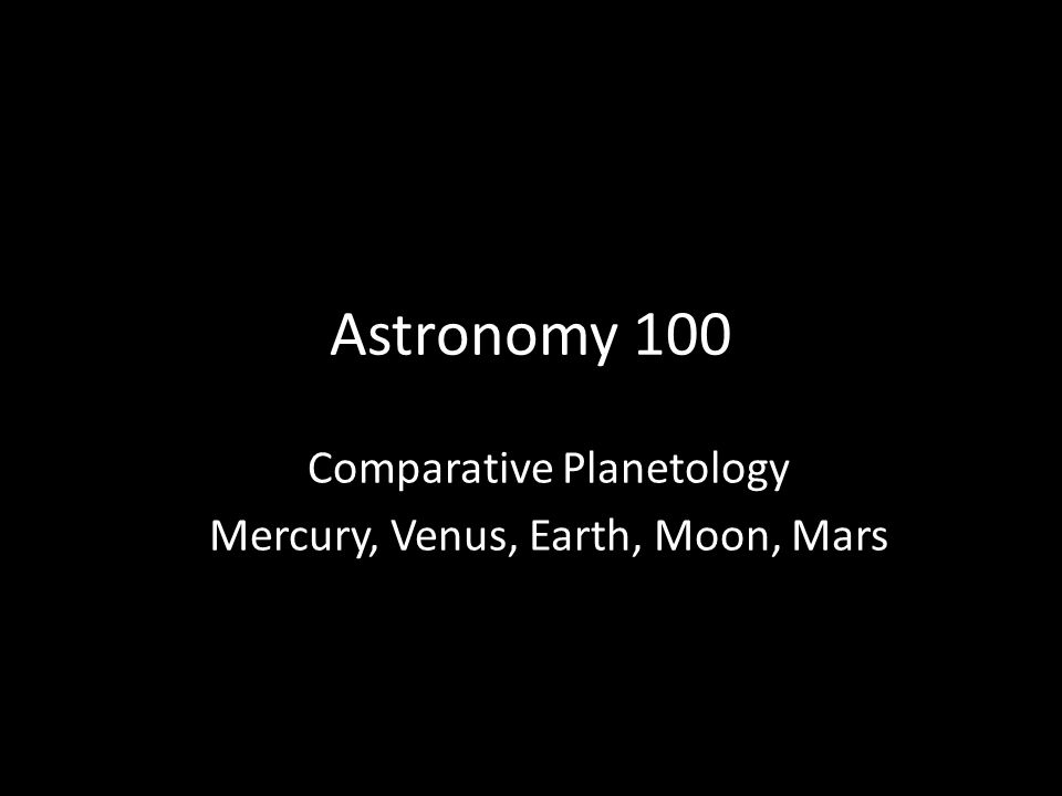 Comparative Planetology Mercury, Venus, Earth, Moon, Mars