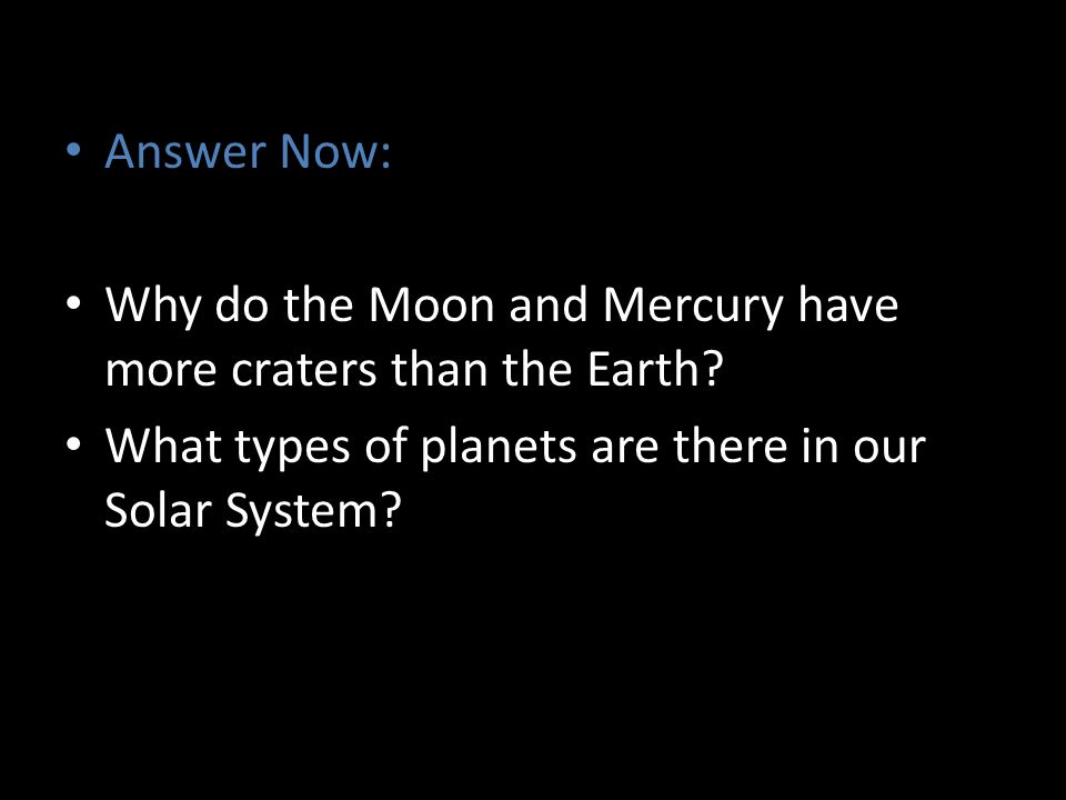 Answer Now: Why do the Moon and Mercury have more craters than the Earth.