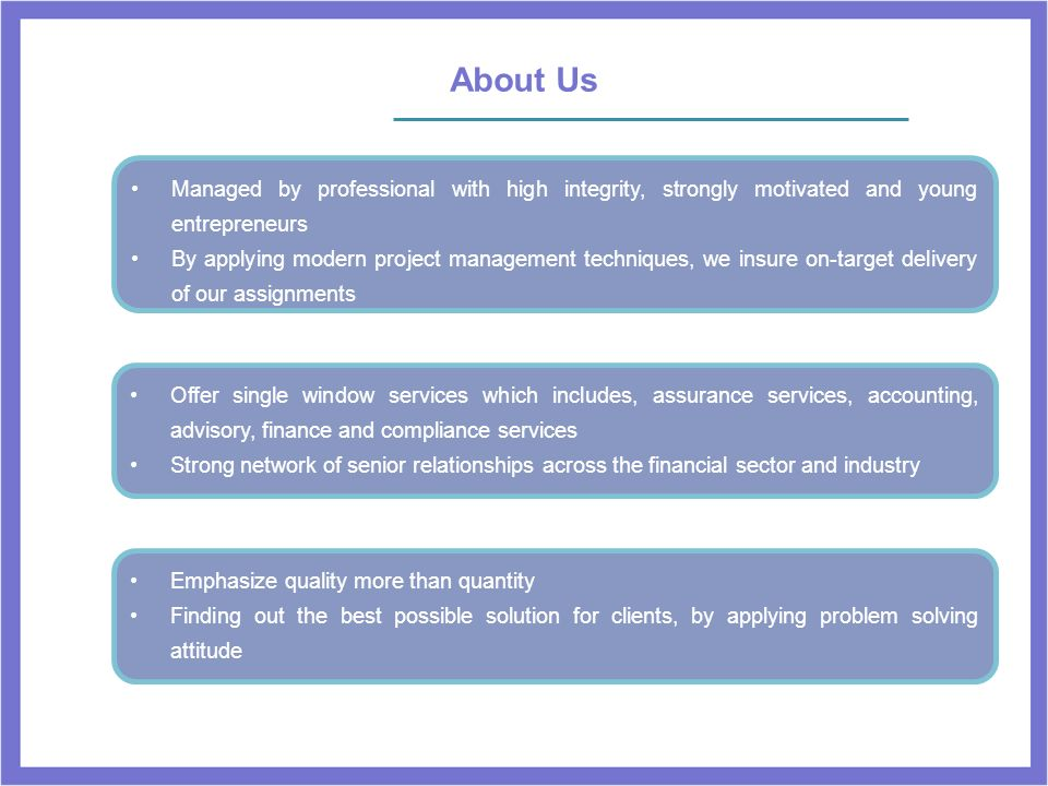 About Us Managed by professional with high integrity, strongly motivated and young entrepreneurs.