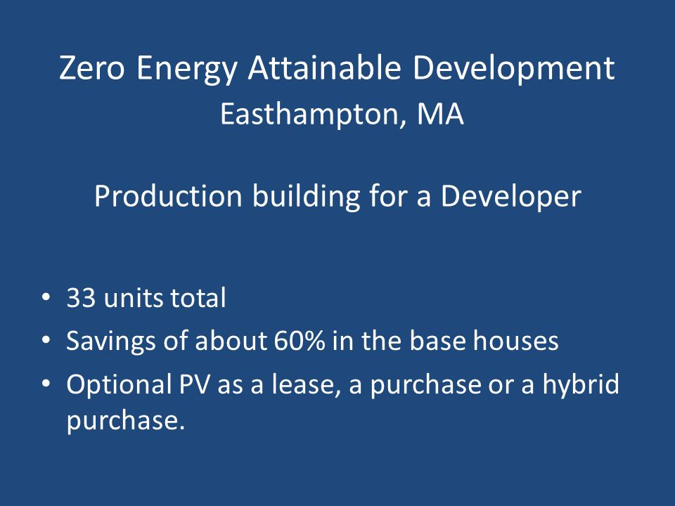 Zero Energy Attainable Development Easthampton, MA Production building for a Developer