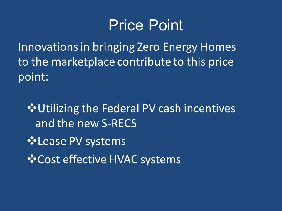 Price Point Innovations in bringing Zero Energy Homes to the marketplace contribute to this price point: