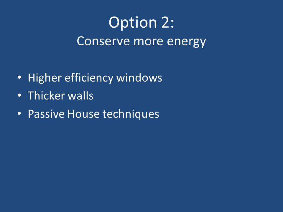 Option 2: Conserve more energy