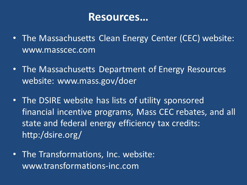 Resources… The Massachusetts Clean Energy Center (CEC) website: www.masscec.com.