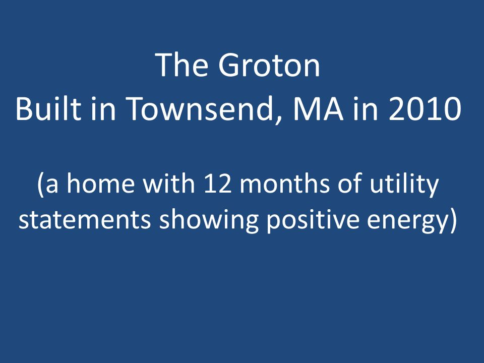 The Groton Built in Townsend, MA in 2010 (a home with 12 months of utility statements showing positive energy)